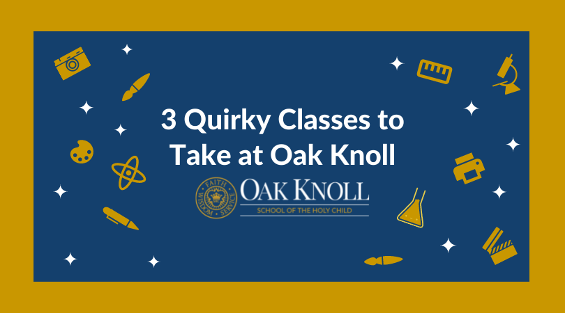 3 Quirky Classes to Take at Oak Knoll